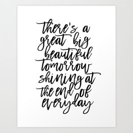 There' A Great Big Beautiful Tomorrow Shining At The End of Everyday,Kids Room Decor,Children Art Print