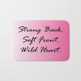 Strong Back. Soft Front. Wild Heart. Bath Mat