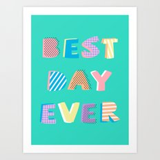 Best Day Ever Art Print