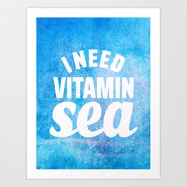 I Need Vitamin Sea Blue Art Print