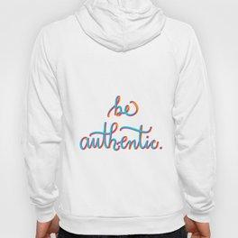 Be Authentic. Hoody