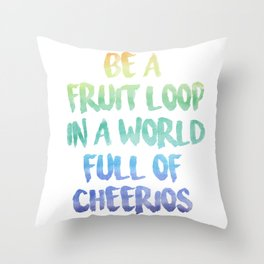 Be a fruit loop in a world full of Cheerios - Designs by IO ♡ Throw Pillow