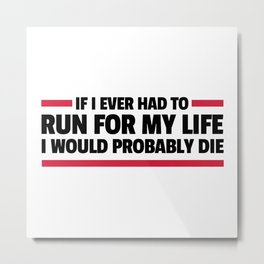 Run For My Life Funny Quote Metal Print
