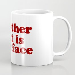 My Other Butt Is Your Face Coffee Mug