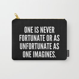 One is never fortunate or as unfortunate as one imagines Carry-All Pouch