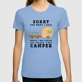 Sorry For What I Said While Parking the Camper - Camping Camp T-shirt
