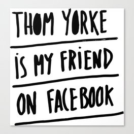 Thom Yorke is my friend on Facebook Canvas Print