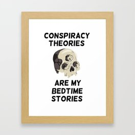 Conspiracy theories are my bedtime stories Framed Art Print