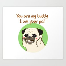 You are my buddy, I am your pal Art Print