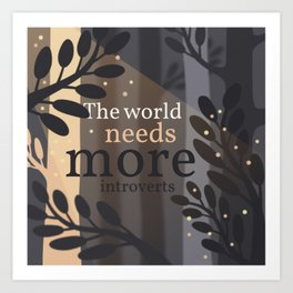 The World Needs More Introverts Art Print