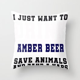 I Just want to Drink Amber Beer, save animals, and take a naps Throw Pillow