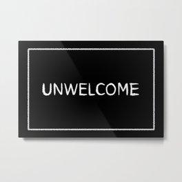 Unwelcome! Metal Print