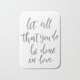 Let All That You Do Be Done in Love Bath Mat