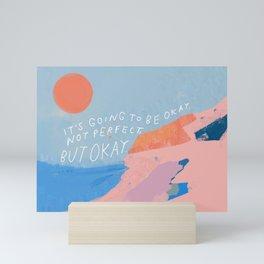 It's Going To Be Okay Mini Art Print