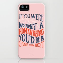 You Can't Always Be Happy iPhone Case