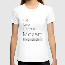 Live, love, listen to Mozart T-shirt