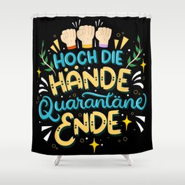 Hoch Die Hände Quarantäne Ende Shower Curtain