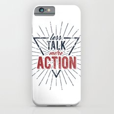Inspirational typography  - Less Talk More Action iPhone 6s Slim Case