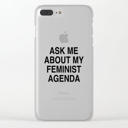 Ask me about my feminist agenda   Feminism Clear iPhone Case