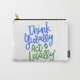 Think Globally Act Locally Carry-All Pouch