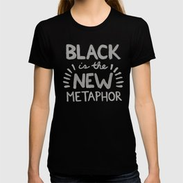 Black is the new Metaphor T-shirt