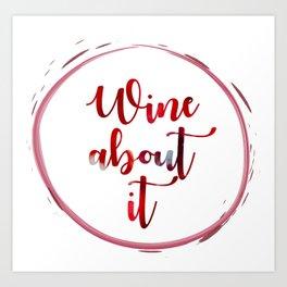 Wine About It Art Print