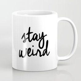 Stay Weird Black and White Humorous Inspo Typography Poster for the Young Wild and Free Coffee Mug