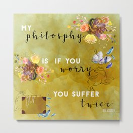 My philosophy Metal Print