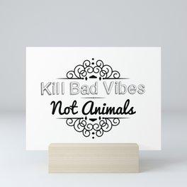 Kill Bad Vibes, Not Animals Mini Art Print