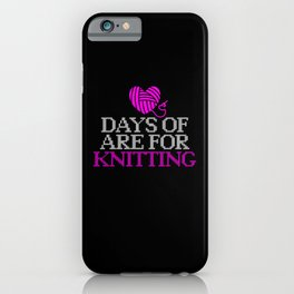 Days of are for knitting iPhone Case