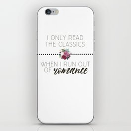 I Only Read the Classics... When I Run Out of Romance iPhone Skin