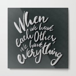 When We Have Each Other We Have Everything Metal Print