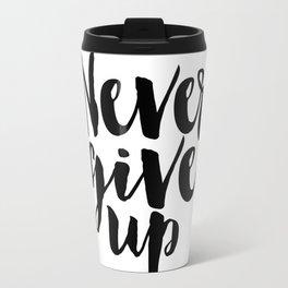 Inspirational Print Printable Quotes Never Give Up Typography Print Home Decor Motivational Wall Art Travel Mug