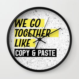 We Go Together Like Copy and Paste Wall Clock