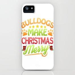 Bulldog Dog Lover Christmas Bulldogs Make Christmas Merry iPhone Case
