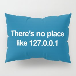 No Place Like 127.0.0.1 Geek Quote Pillow Sham