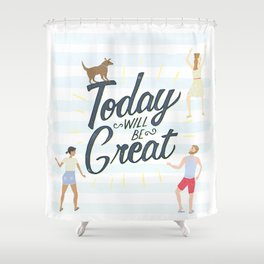 Today Will Be Great! Shower Curtain