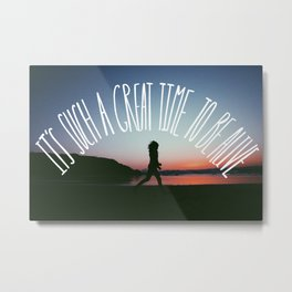 It's such a great time to be alive! Metal Print