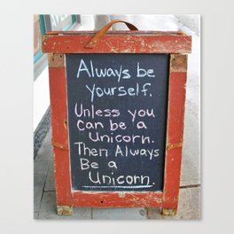 Always be yourself.  Unless you can be a unicorn! Canvas Print