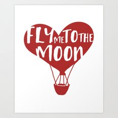 FLY ME TO THE MOON - Love Valentines Day Quote Art Print