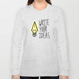 Write Your Ideas Long Sleeve T-shirt