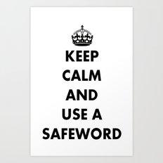 Keep Calm and Use A Safeword Art Print