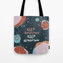 Keep swimmin keep dreamin Tote Bag