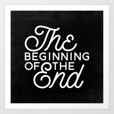 The Beginning Of The End Art Print