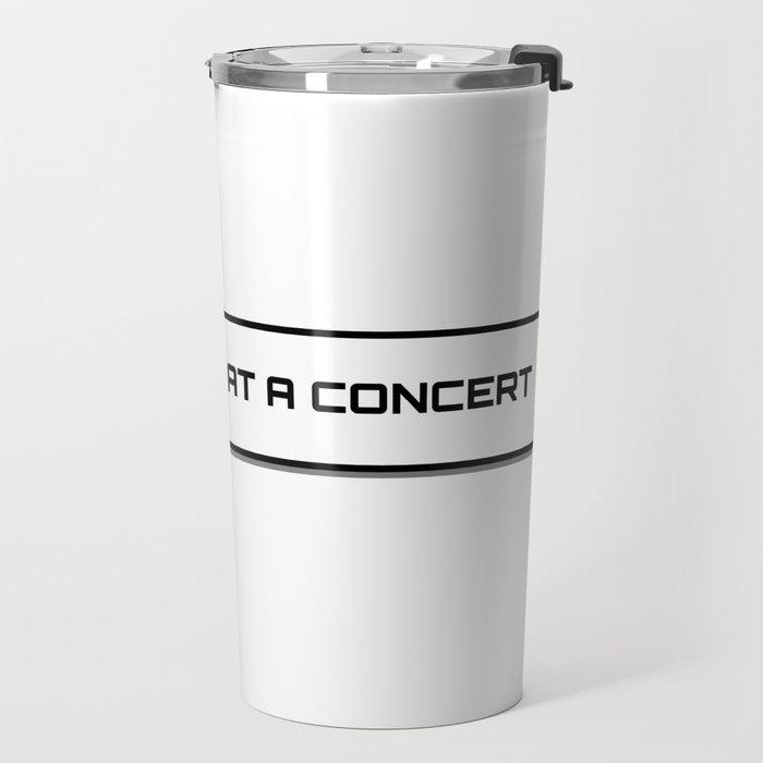 I'd rather be at a concert Travel Mug