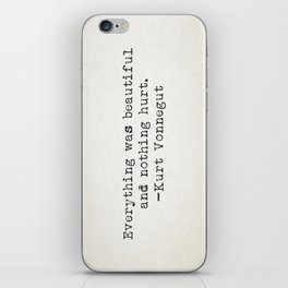 """Everything was beautiful and nothing hurt."" -Kurt Vonnegut  iPhone Skin"