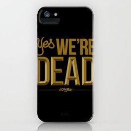 Yes we're DEAD iPhone Case