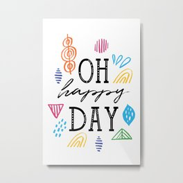 Oh happy Day Metal Print