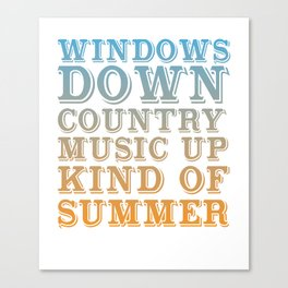 Windows Down, Country Music Up Kind of Summer T-shirt Canvas Print