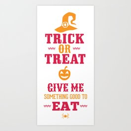 Trick or Treat Give Me Something Good To Eat Art Print